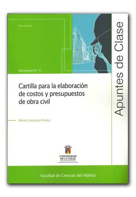 Cartilla para la elaboración de costos y presupuestos de obra civil. Apuntes de clase N.º 31 – María Constanza Muñoz – Universidad de La Salle    http://www.librosyeditores.com/tiendalemoine/ingenieria-civil/840-apuntes-de-clase-documento-no-31-cartilla-para-la-elaboracion-de-costos-y-presupuestos-de-obra-civil.html    Editores y distribuidores