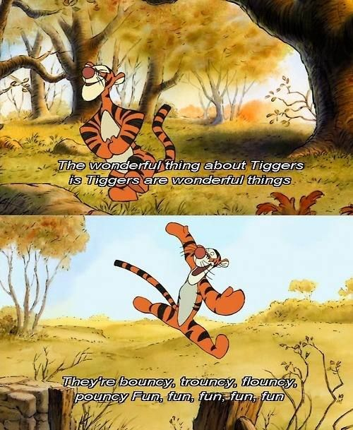 the wonderful thing about tiggers...