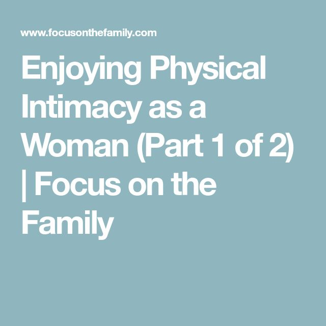 Enjoying Physical Intimacy as a Woman (Part 1 of 2) | Focus on the Family