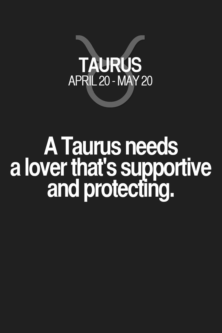 A Taurus needs a lover that's supportive and protecting. Taurus   Taurus Quotes   Taurus Zodiac Signs