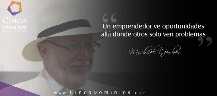 """""""Un emprendedor ve oportunidades allá donde otros solo ven problemas"""" Michael Gerber. #FelizViernes #BuenViernes. Visítenos en www.CincoDominios.com"""