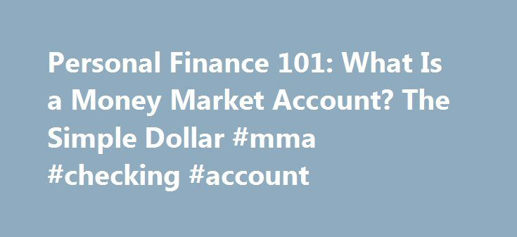 """Personal Finance 101: What Is a Money Market Account? The Simple Dollar #mma #checking #account http://malaysia.remmont.com/personal-finance-101-what-is-a-money-market-account-the-simple-dollar-mma-checking-account/  # Personal Finance 101: What Is a Money Market Account? If you've run across the term """"money market account"""" at your bank, you ve probably wondered what it means. While it might sound kind of imposing, a money market account, or MMA, is very similar to a savings account. The…"""