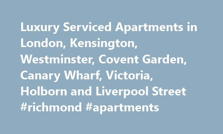 Luxury Serviced Apartments in London, Kensington, Westminster, Covent Garden, Canary Wharf, Victoria, Holborn and Liverpool Street #richmond #apartments http://apartment.remmont.com/luxury-serviced-apartments-in-london-kensington-westminster-covent-garden-canary-wharf-victoria-holborn-and-liverpool-street-richmond-apartments/  #serviced apartments # LUXURY SERVICED APARTMENTS – CROWN LAWN APARTMENTS from £115.00 per night Crown Lawn Apartments offers luxury serviced apartment accommodation…