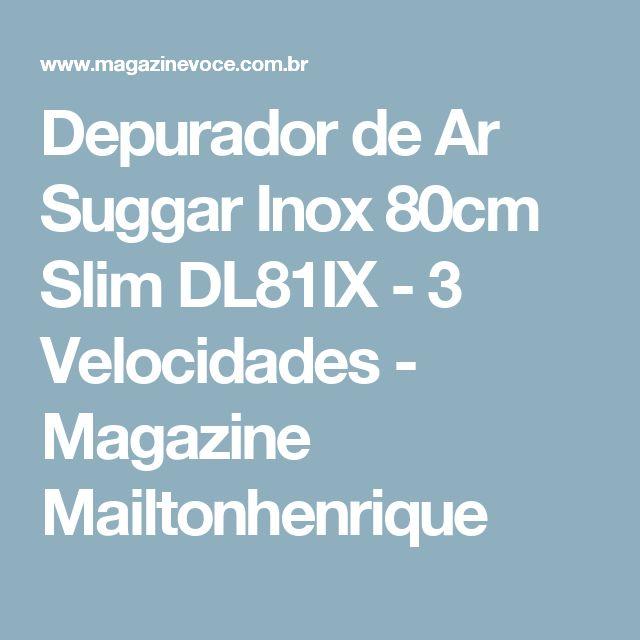Depurador de Ar Suggar Inox 80cm Slim DL81IX - 3 Velocidades - Magazine Mailtonhenrique