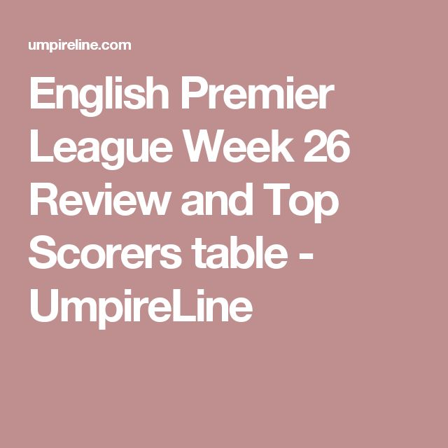 English Premier League Week 26 Review and Top Scorers table - best of epl table