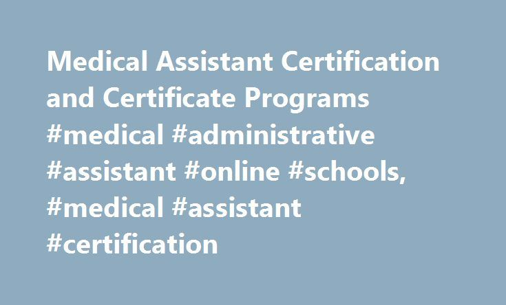 Medical Assistant Certification and Certificate Programs #medical #administrative #assistant #online #schools, #medical #assistant #certification http://philippines.nef2.com/medical-assistant-certification-and-certificate-programs-medical-administrative-assistant-online-schools-medical-assistant-certification/  # Medical Assistant Certification and Certificate Programs Essential Information Medical assistant certificate programs combine classroom-based learning with supervised lab…