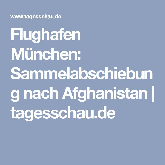 Flughafen München: Sammelabschiebung nach Afghanistan | tagesschau.de