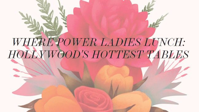 where power ladies lunch hollywood 39 s hottest tables includes the