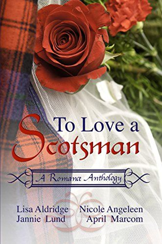 To Love a Scotsman: A Romance Anthology by [Angeleen, Nicole, Lund, Jannie, Marcom, April, Aldridge, Lisa]