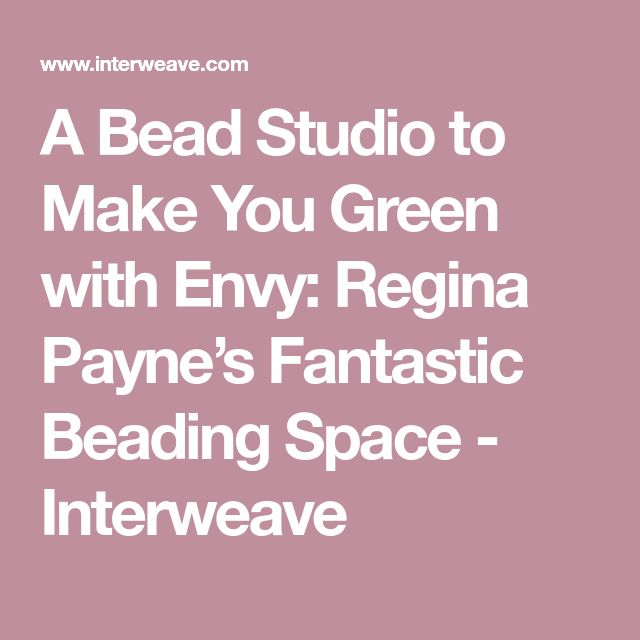 A Bead Studio to Make You Green with Envy: Regina Payne's Fantastic Beading Space - Interweave