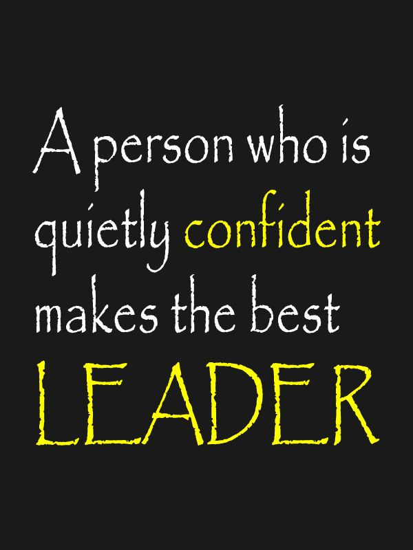 A Person Who Is Quietly Confident Makes The Best Leader Fred