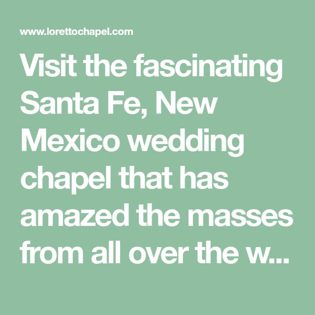 Visit the fascinating Santa Fe, New Mexico wedding chapel that has amazed the masses from all over the world. Loretto Chapel is famous for its miraculous staircase, unique gifts, and unforgettable weddings.