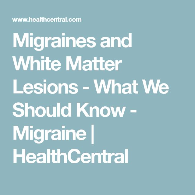 Migraines and White Matter Lesions - What We Should Know - Migraine   HealthCentral