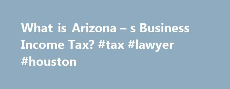 What is Arizona – s Business Income Tax? #tax #lawyer #houston http://answer.nef2.com/what-is-arizona-s-business-income-tax-tax-lawyer-houston/  # What is Arizona s Business Income Tax? Most states tax at least some types of business income derived from the state. As a rule, the details of how income from a specific business is taxed depend in part on the business s legal form. More particularly, in most states corporations are subject to a corporate income tax, while income from…