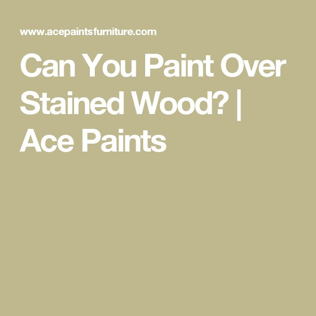 Best 25 painting over stained wood ideas on pinterest for Can you paint over stained kitchen cabinets