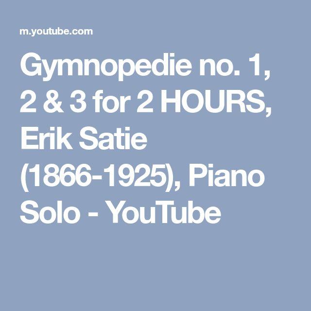 Gymnopedie no. 1, 2 & 3 for 2 HOURS, Erik Satie (1866-1925), Piano Solo - YouTube