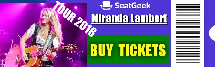 Miranda Lambert - Tour 2018 - The easiest way to buy concert tickets (seller – SeatGeek). Tickets & Tour dates