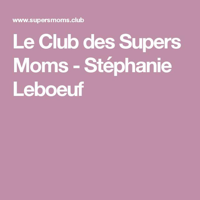 Le Club des Supers Moms - Stéphanie Leboeuf Aller voté pour ma soeur elle le mérite :)