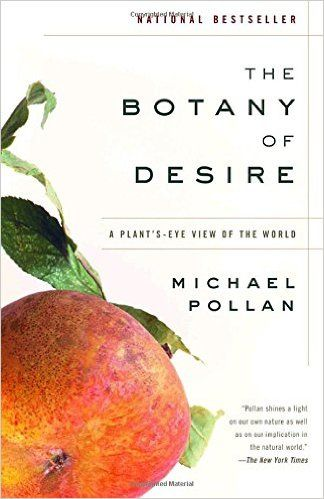 an analysis of the botany of desire a plants eye view of the world by michael pollan Download the botany of desire: a plant's-eye view of the world by michael pollan 2001 pdf book epub the book that helped make michael pollan, the new york times bestselling author of cooked.