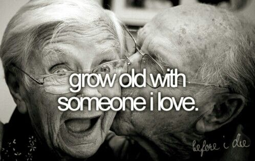 Bucket List - Grow Old With Someone I Love. Bucket List # Before I Die # Love