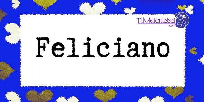 Feliciano Nombres De Bebes Nombres De Niñas Significados De Los Nombres