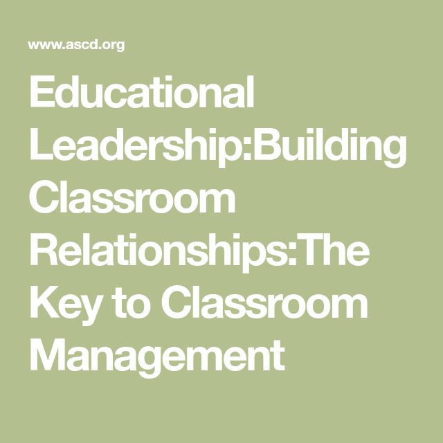 Educational Leadership:Building Classroom Relationships:The Key to Classroom Management