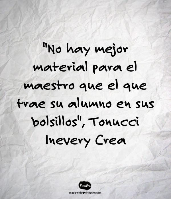 """""""No hay mejor material para el maestro que el que trae su alumno en sus bolsillos"""", Tonucci - Inevery Crea"""