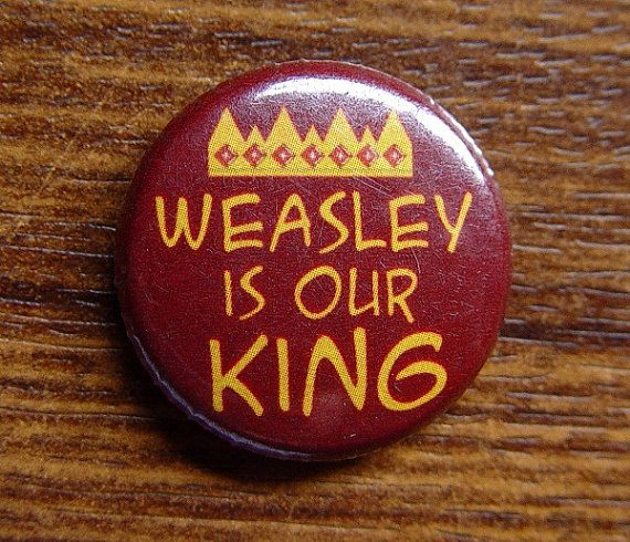 Pin or Magnet CHP22 Weasley is our King Harry by TheBusyBadger, $1.50
