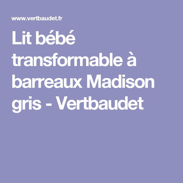 Lit bébé transformable à barreaux Madison gris - Vertbaudet
