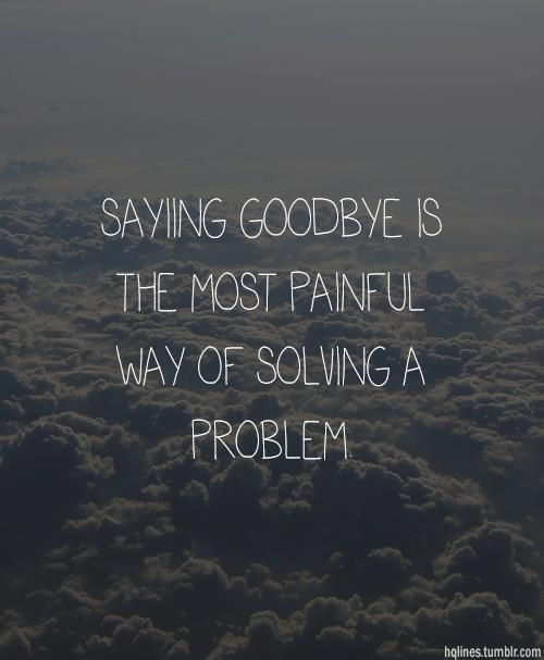 So hard to say goodbye and walk away.. but sometimes its the only way to end all the pain.