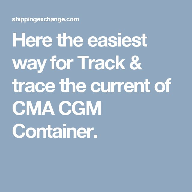 Here the easiest way for Track & trace the current of  CMA CGM Container.