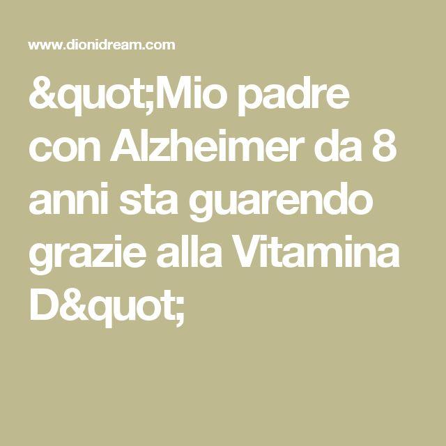 """""""Mio padre con Alzheimer da 8 anni sta guarendo grazie alla Vitamina D"""""""