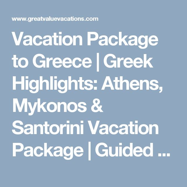 Vacation Package to Greece | Greek Highlights: Athens, Mykonos & Santorini Vacation Package | Guided Vacation Tours | GreatValueVacations.com