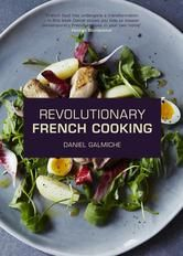 Revolutionary French Cooking - by Daniel Galmiche - It's a taste revolution! #Kobo #eBook #nomnom #Foodie