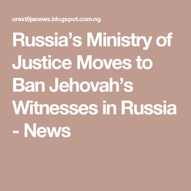 Russia's Ministry of Justice Moves to Ban Jehovah's Witnesses in Russia -  News