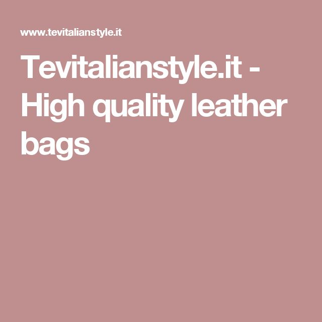 Tevitalianstyle.it - High quality leather bags