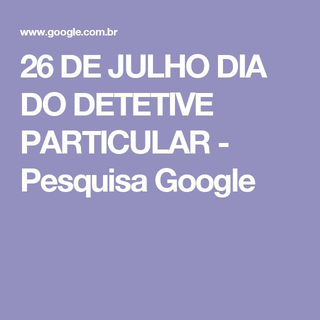 26 DE JULHO DIA DO DETETIVE PARTICULAR - Pesquisa Google
