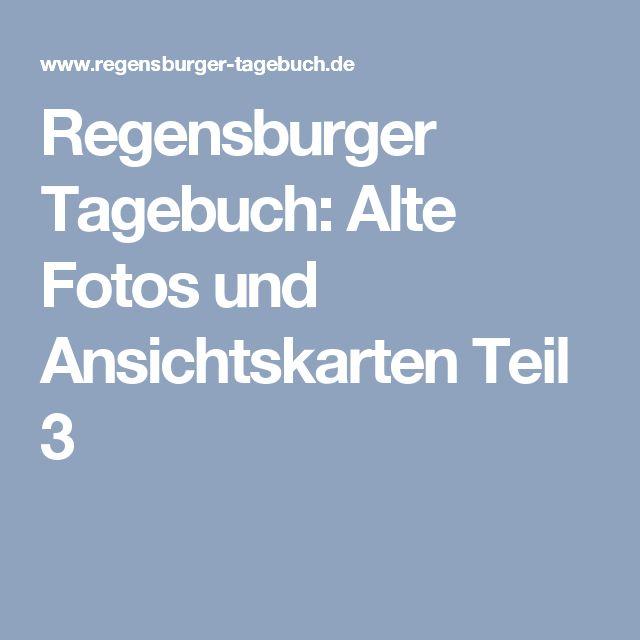Regensburger Tagebuch: Alte Fotos und Ansichtskarten Teil 3