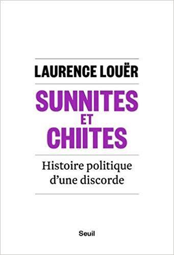 Sunnites et Chiites - Histoire politique d'une discorde - Laurence Louer