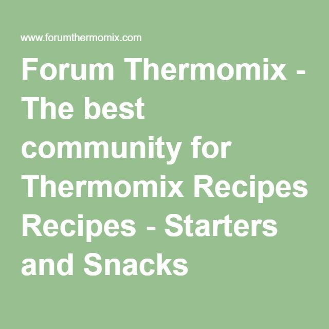 Forum Thermomix - The best community for Thermomix Recipes - Starters and Snacks