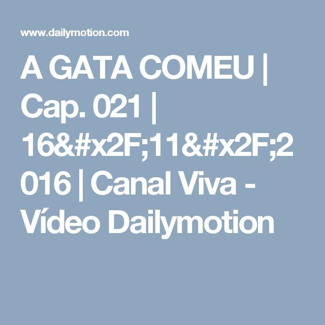 A GATA COMEU | Cap. 021 | 16/11/2016 | Canal Viva - Vídeo Dailymotion