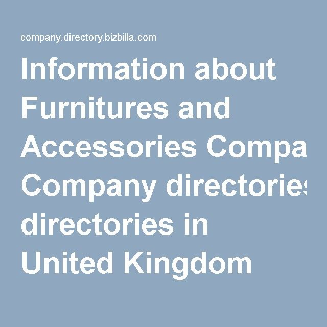 #directories  #business_directories Information about Furnitures and Accessories Company directories in United Kingdom