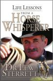 Life Lessons from a Horse Whisperer by a champion trainer Dr. Lew Sterrett.
