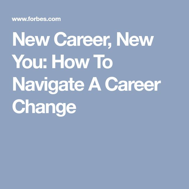 New Career, New You: How To Navigate A Career Change