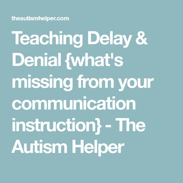 Teaching Delay & Denial {what's missing from your communication instruction} - The Autism Helper