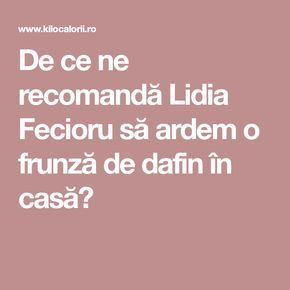 De ce ne recomandă Lidia Fecioru să ardem o frunză de dafin în casă?