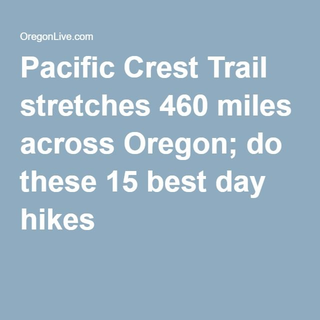 Pacific Crest Trail stretches 460 miles across Oregon; do these 15 best day…
