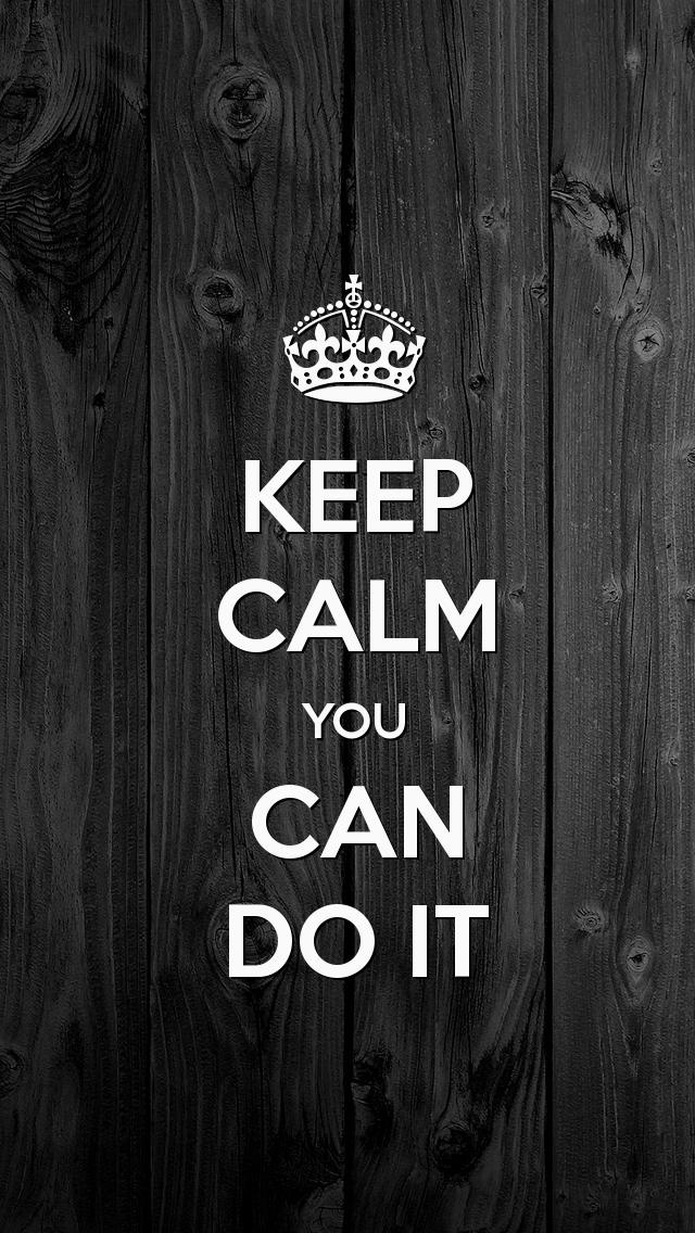 KEEP CALM YOU CAN DO IT, the iPhone 5 KEEP CALM Wallpaper