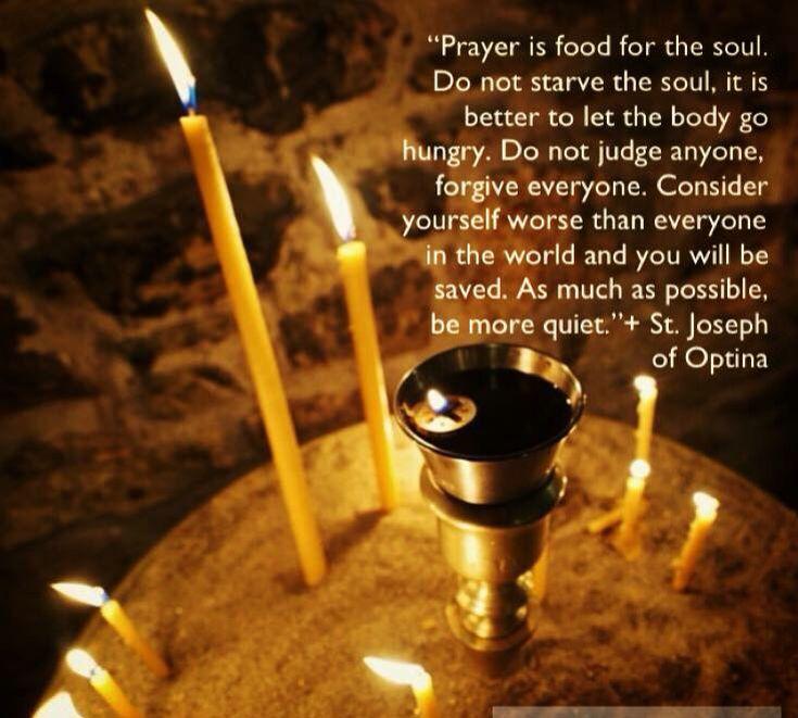 Prayer is food for the soul... St. Joseph of Optina
