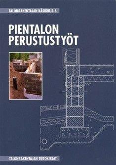Talonrakentajan käsikirja : 8, Pientalon perustustyöt, 2010.
